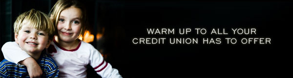 Get Warmed Up to All Your Credit Union Has to Offer!