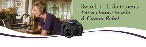 Switch to E-Statements for a chance to win a Canon Rebel!