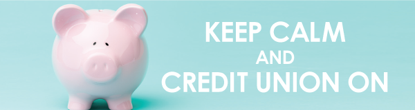 Keep Calm and Credit Union On