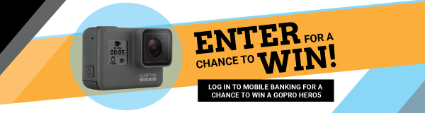 LOG IN TO MOBILE BANKING FOR A CHANCE TO WIN A GOPRO HERO5