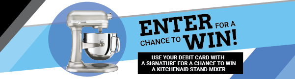 Use Your Debit Card with a Signature for a Chance to Win a Kitchenaid Stand Mixer!