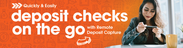 Quickly and Easily Deposit Checks On The Go with Remote Deposit Capture!