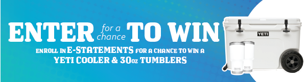 Enroll in E-Statements for a chance to win a Yeti Cooler and 30oz Tumblers!