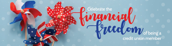 Celebrate the financial freedom of being a credit union member!