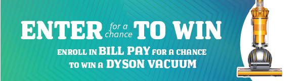 Enroll in Bill Pay for a Chance to Win a Dyson Vacuum