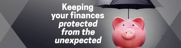 Keeping your finances protected from the unexpected