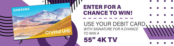 """User your debit card with signature for a chance to win a 55"""" 4k TV"""