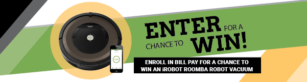 Enroll in Bill Pay for a Chance to Win a Robot Vacuum!